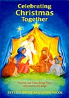 Celebrating Christmas Together - Nativity and Three Kings Plays with stories and songs