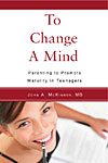 To Change A Mind - Parenting to Promote Maturity in Teenagers