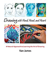 Drawing with Hand, Head, and Heart - A Natural Approach to Learning the Art of Drawing