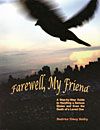 Farewell My Friend - A Step-by-Step Guide to Handling a Serious Illness and Even the Death of a Loved One