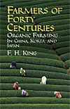 Farmers of Forty Centuries - Organic Farming in China, Korea, and Japan - CLEARANCE