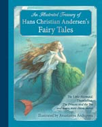 An Illustrated Treasury of Hans Christian Andersen's Fairy Tales - The Little Mermaid, Thumbelina, The Princess and the Pea and many more classic stories
