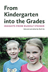 From Kindergarten into the Grades - Insights from Rudolf Steiner - INTRODUCTORY PRICE