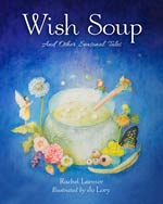 Wish Soup - And Other Seasonal Tales - INTRODUCTORY PRICE