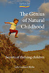 The Genius of Natural Childhood - Secrets of Thriving Children