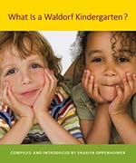 What Is a Waldorf Kindergarten? 2nd Edition - INTRODUCTORY PRICE