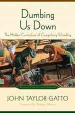Dumbing Us Down - The Hidden Curriculum of Compulsory Schooling