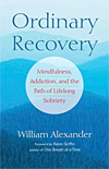 Ordinary Recovery - Mindfulness, Addiction, and the Path of Lifelong Sobriety - INTRODUCTORY PRICE