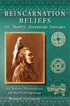 Reincarnation Beliefs of North American Indians - Soul Journeys, Metamorphoses and Near-Death Experiences