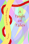 A Tangle of Tales - short stories and poems for children - INTRODUCTORY PRICE