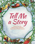 Tell Me a Story - Stories from the Waldorf Early Childhood Association of North America - INTRODUCTORY PRICE