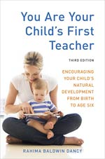 You Are Your Child's First Teacher - 3rd Edition - Encouraging Your Child's Natural Development from Birth to Age Six