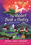 The Waldorf Book of Poetry - Discover the Power of Imagination