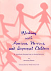 Working with Anxious, Nervous and Depressed Children - A Spiritual Perspective to Guide Parents